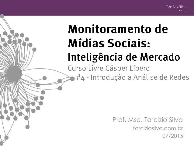 Prof. Msc. Tarcízio Silva tarciziosilva.com.br 07/2015