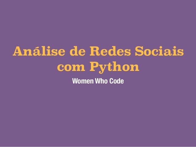 Análise de Redes Sociais  com Python  Women Who Code