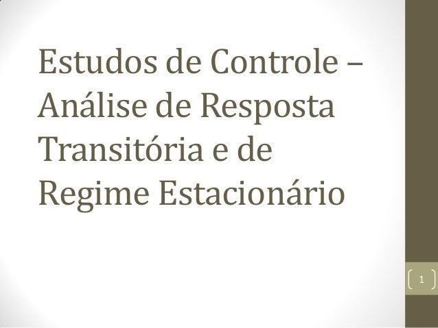 Estudos de Controle – Análise de Resposta Transitória e de Regime Estacionário 1