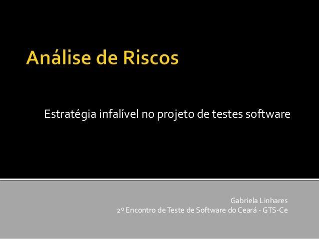 Estratégia infalível no projeto de testes software Gabriela Linhares 2º Encontro deTeste de Software do Ceará - GTS-Ce