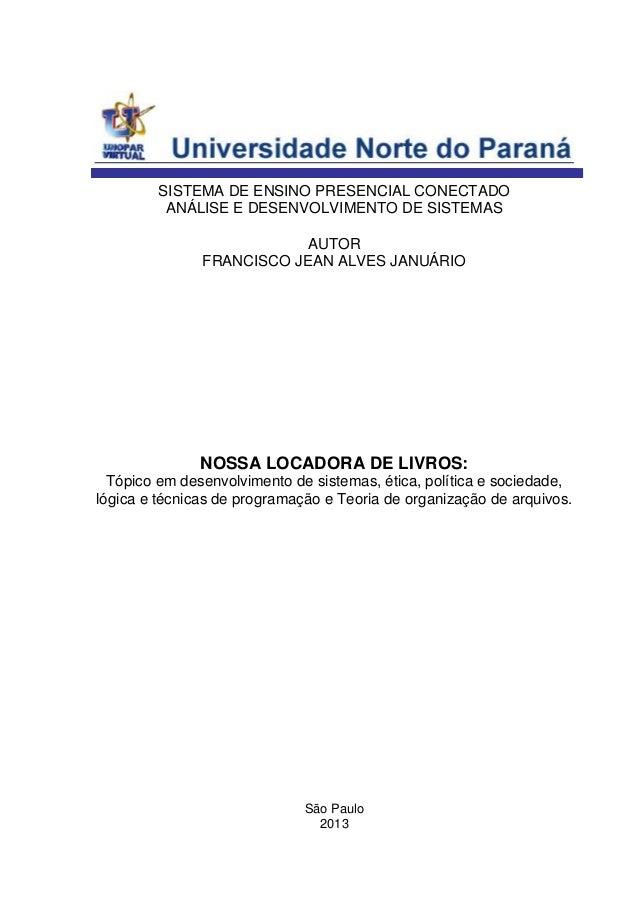 São Paulo2013AUTORFRANCISCO JEAN ALVES JANUÁRIOSISTEMA DE ENSINO PRESENCIAL CONECTADOANÁLISE E DESENVOLVIMENTO DE SISTEMAS...