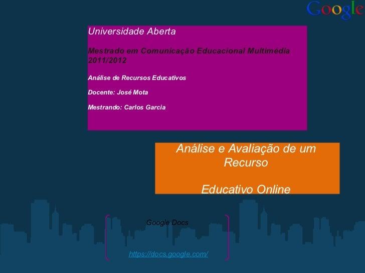 Universidade AbertaMestrado em Comunicação Educacional Multimédia2011/2012Análise de Recursos EducativosDocente: José Mota...