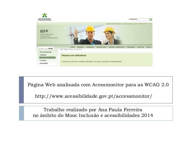 Página Web analisada com Acessmonitor para as WCAG 2.0 http://www.acessibilidade.gov.pt/accessmonitor/ Trabalho realizado ...
