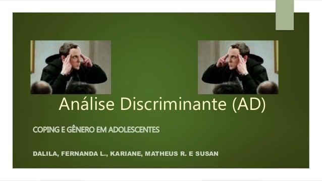 Análise Discriminante (AD)  COPING E GÊNERO EM ADOLESCENTES  DALILA, FERNANDA L., KARIANE, MATHEUS R. E SUSAN