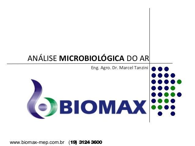 ANÁLISE MICROBIOLÓGICA DO AR  Eng. Agro. Dr. Marcel Tanzini  www.biomax-mep.com.br (19) 3124 3600