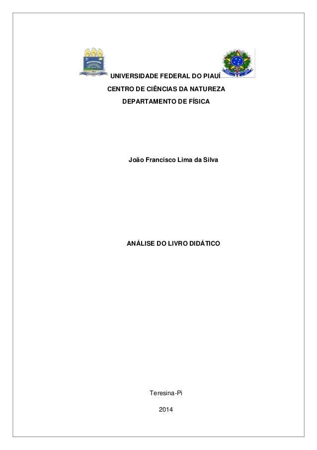 UNIVERSIDADE FEDERAL DO PIAUÍ CENTRO DE CIÊNCIAS DA NATUREZA DEPARTAMENTO DE FÍSICA João Francisco Lima da Silva ANÁLISE D...