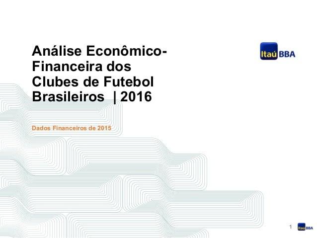 1 Análise Econômico- Financeira dos Clubes de Futebol Brasileiros | 2016 Dados Financeiros de 2015