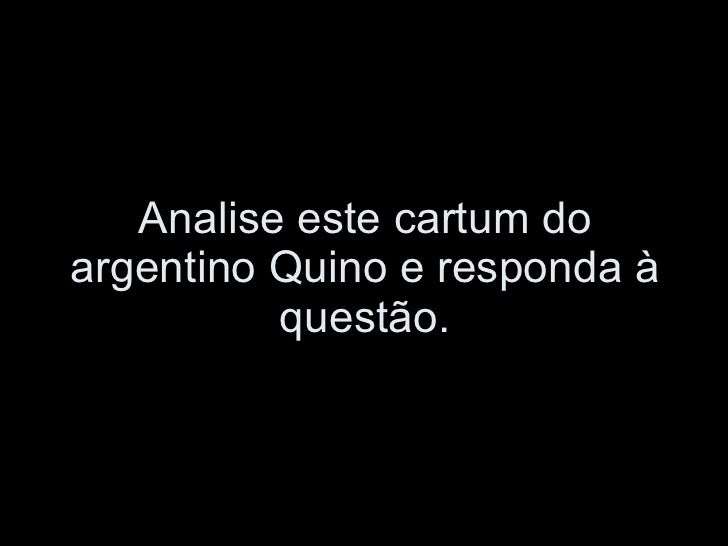 Analise este cartum do argentino Quino e responda à questão.