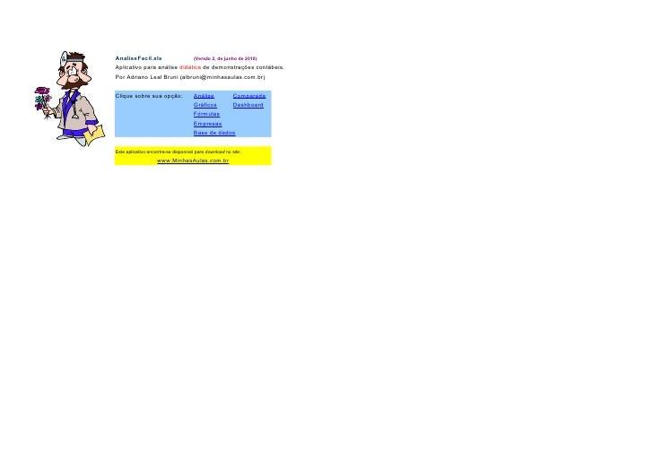 AnaliseFacil.xls             (Versão 2, de junho de 2010) Aplicativo para análise didática de demonstrações contábeis. Por...