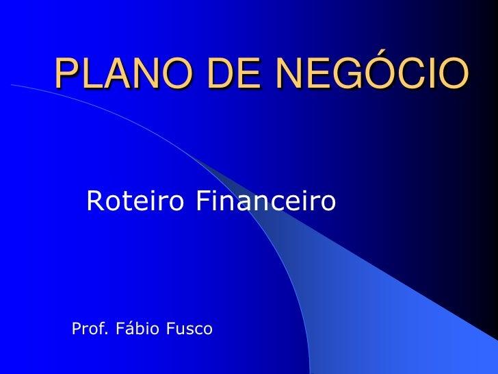 PLANO DE NEGÓCIO Roteiro FinanceiroProf. Fábio Fusco