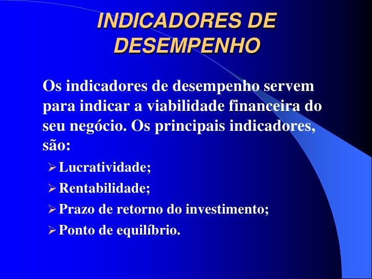 INDICADORES DE          DESEMPENHOOs indicadores de desempenho servempara indicar a viabilidade financeira doseu negócio. ...