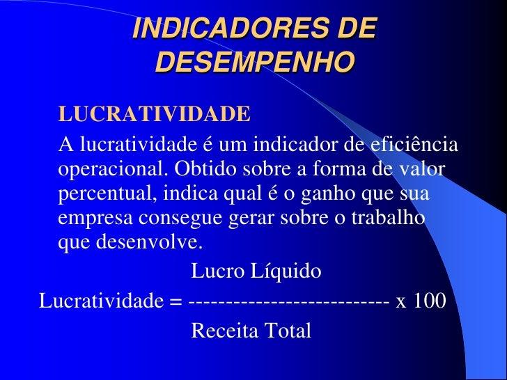 INDICADORES DE            DESEMPENHO LUCRATIVIDADE A lucratividade é um indicador de eficiência operacional. Obtido sobre ...