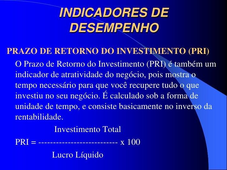 INDICADORES DE               DESEMPENHOPRAZO DE RETORNO DO INVESTIMENTO (PRI) O Prazo de Retorno do Investimento (PRI) é t...