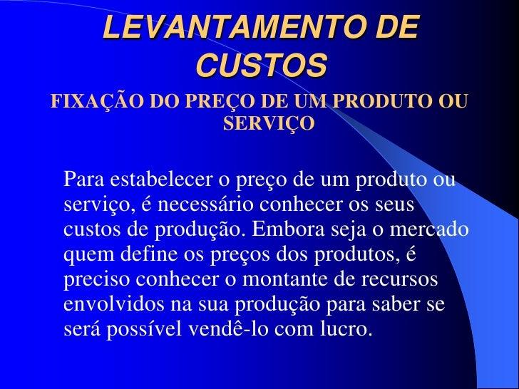 LEVANTAMENTO DE        CUSTOSFIXAÇÃO DO PREÇO DE UM PRODUTO OU              SERVIÇO Para estabelecer o preço de um produto...