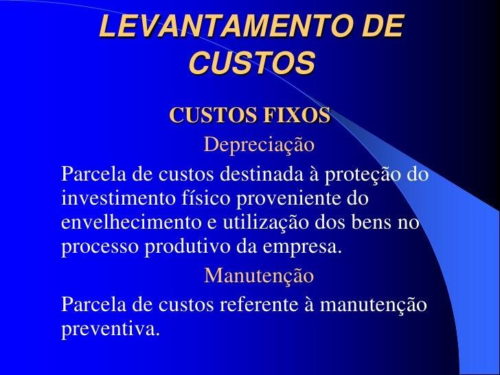 LEVANTAMENTO DE        CUSTOS            CUSTOS FIXOS                DepreciaçãoParcela de custos destinada à proteção doi...