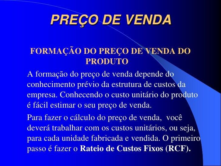 PREÇO DE VENDA FORMAÇÃO DO PREÇO DE VENDA DO                  PRODUTOA formação do preço de venda depende doconhecimento p...