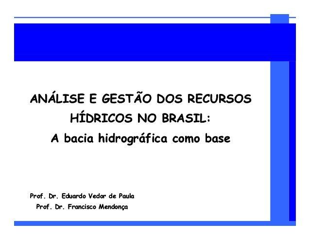 ANÁLISE E GESTÃO DOS RECURSOSANÁLISE E GESTÃO DOS RECURSOS HÍDRICOS NO BRASIL:HÍDRICOS NO BRASIL: A bacia hidrográfica com...