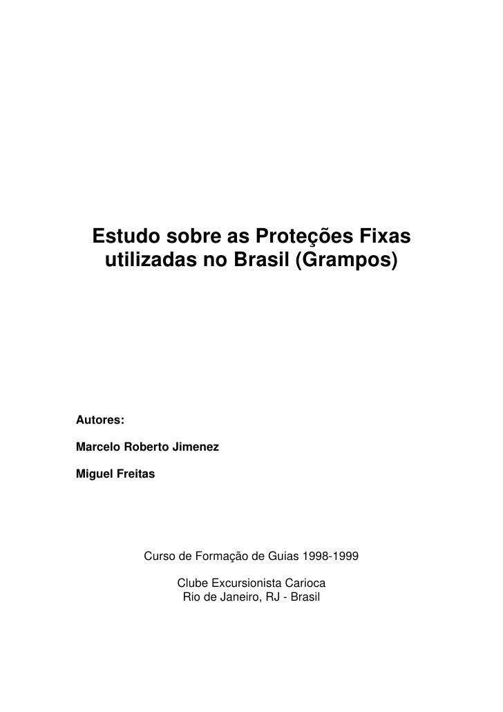Estudo sobre as Proteções Fixas    utilizadas no Brasil (Grampos)     Autores:  Marcelo Roberto Jimenez  Miguel Freitas   ...