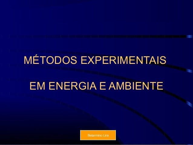 MÉTODOS EXPERIMENTAISEM ENERGIA E AMBIENTE        Isabel M. F. Almeida             Belarmino Lira