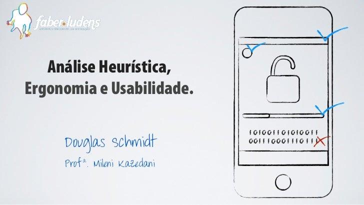 Análise Heurística,Ergonomia e Usabilidade.     Douglas Schmidt     Prof a . Mileni Kazedani