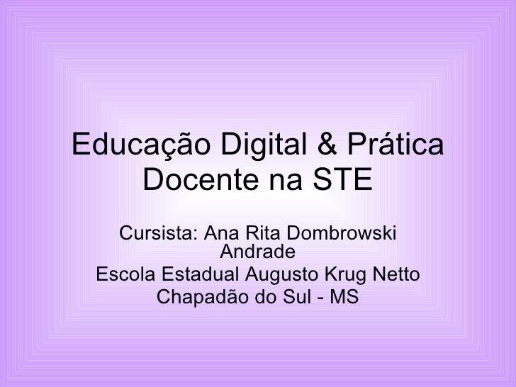 Educação Digital & Prática Docente na STE Cursista: Ana Rita Dombrowski Andrade Escola Estadual Augusto Krug Netto Chapadã...
