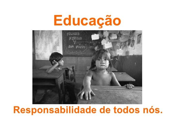 Educação Responsabilidade de todos nós.