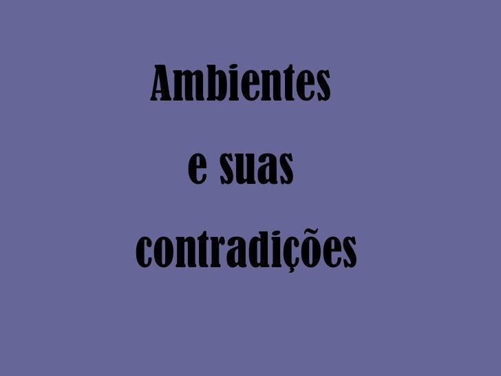 Ambientes  e suas  contradições