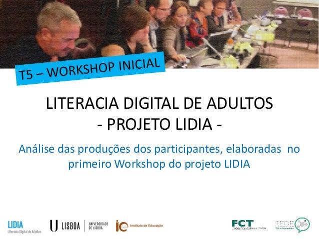LITERACIA DIGITAL DE ADULTOS - PROJETO LIDIA - Análise das produções dos participantes, elaboradas no primeiro Workshop do...