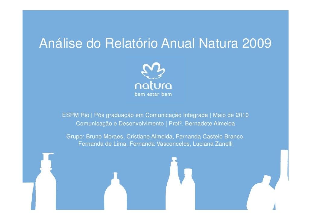 Análise do Relatório Anual Natura 2009        ESPM Rio | Pós graduação em Comunicação Integrada | Maio de 2010       Comun...