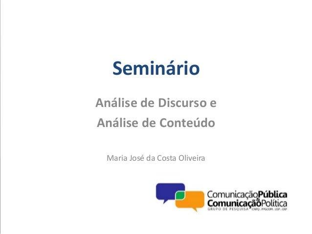 Seminário Análise de Discurso e Análise de Conteúdo Maria José da Costa Oliveira