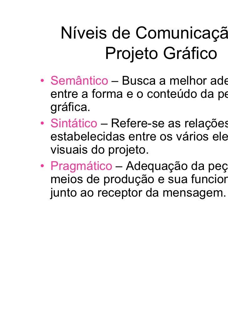 Níveis de Comunicação do         Projeto Gráfico• Semântico – Busca a melhor adequação  entre a forma e o conteúdo da peça...