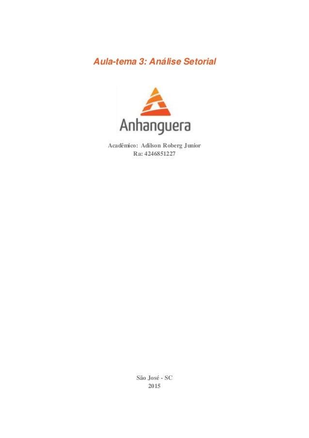 Aula-tema 3: Análise Setorial Acadêmico: Adilson Roberg Junior Ra: 4246851227 São José - SC 2015