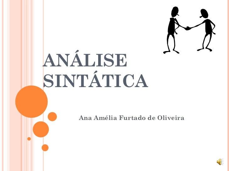 ANÁLISE SINTÁTICA Ana Am élia Furtado de Oliveira