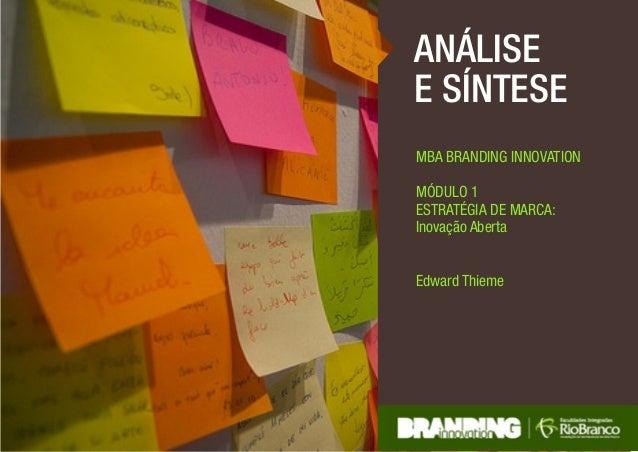 ANÁLISE  E SÍNTESE  MBA BRANDING INNOVATION  MÓDULO 1  ESTRATÉGIA DE MARCA:  Inovação Aberta  Edward Thieme