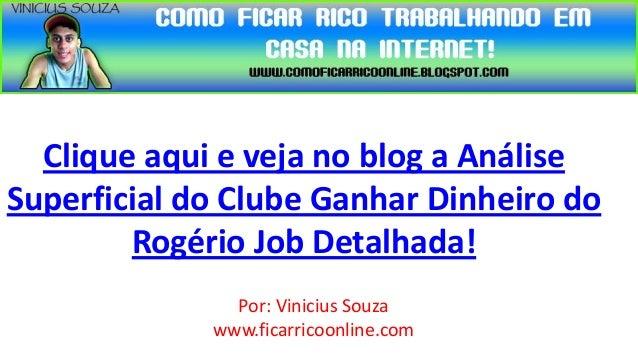 Clique aqui e veja no blog a AnáliseSuperficial do Clube Ganhar Dinheiro do        Rogério Job Detalhada!               Po...
