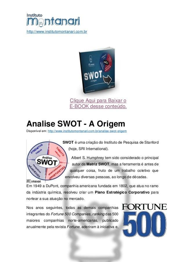 http://www.institutomontanari.com.br Clique Aqui para Baixar o E-BOOK desse conteúdo. Analise SWOT - A Origem Disponível e...
