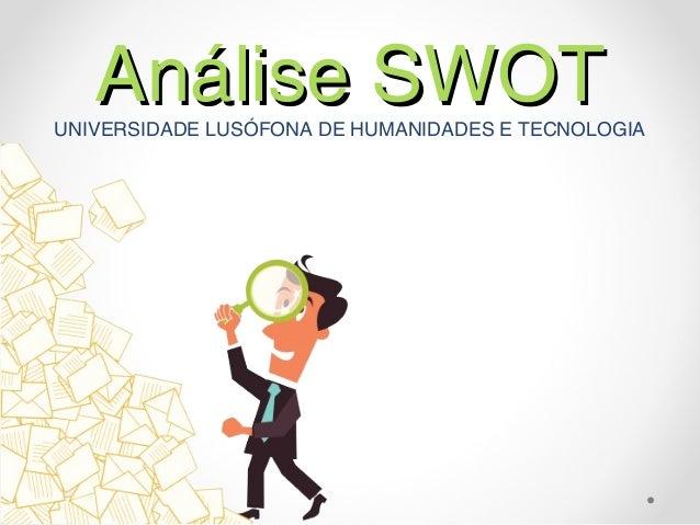 Análise SWOT  UNIVERSIDADE LUSÓFONA DE HUMANIDADES E TECNOLOGIA