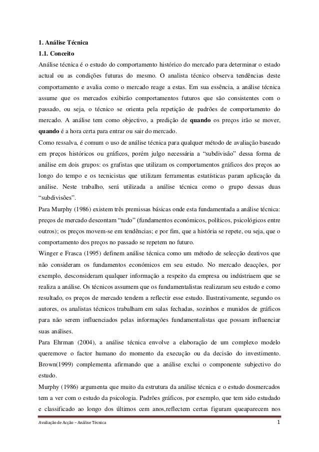Avaliação de Acção – Análise Técnica 1 1. Análise Técnica 1.1. Conceito Análise técnica é o estudo do comportamento histór...