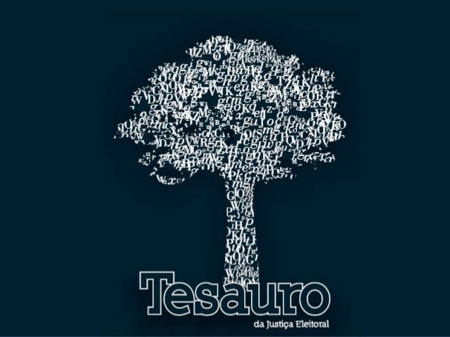 TESAURO DA JUSTIÇA ELEITORALTesauro é um vocabulário queserve    para   traduzir    alinguagem natural utilizadanos docume...