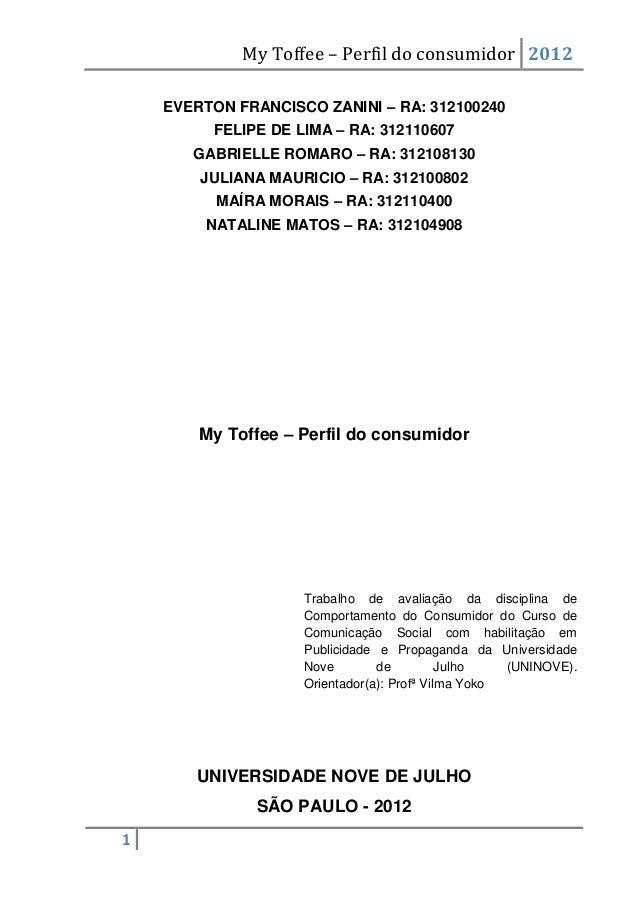 My Toffee – Perfil do consumidor 2012    EVERTON FRANCISCO ZANINI – RA: 312100240         FELIPE DE LIMA – RA: 312110607  ...
