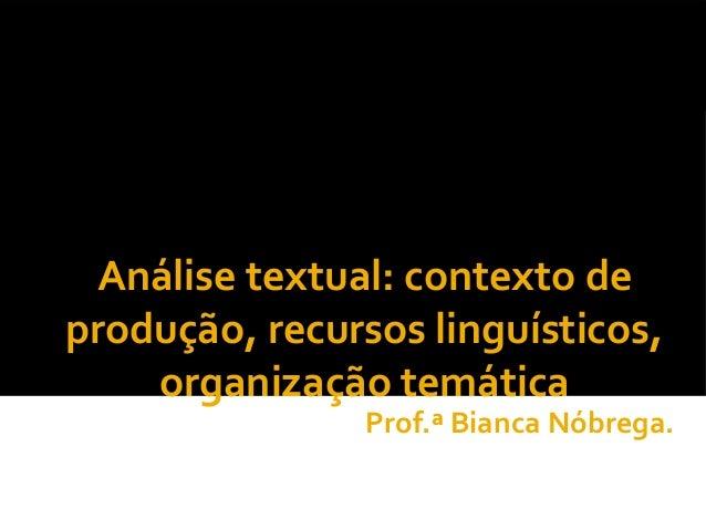 Análise textual: contexto deprodução, recursos linguísticos,    organização temática                Prof.ª Bianca Nóbrega.