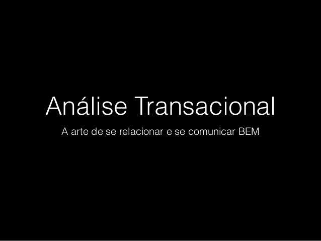 Análise Transacional A arte de se relacionar e se comunicar BEM