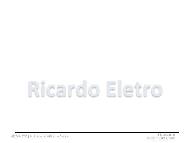 Iris  Jacomino     São  Paulo,  9/11/2013   AD  DIALETO  |  Análise  do  site  Ricardo  Electro...