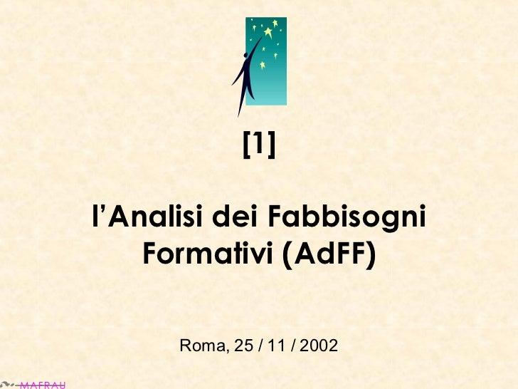 [1] l'Analisi dei Fabbisogni Formativi (AdFF) Roma, 25 / 11 / 2002