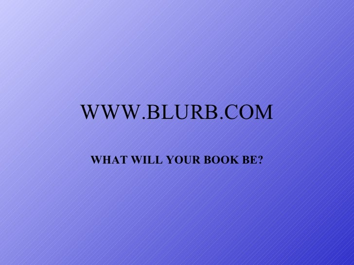 WWW.BLURB.COM WHAT WILL YOUR BOOK BE?