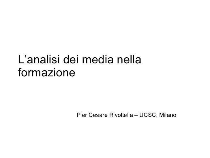 L'analisi dei media nella formazione Pier Cesare Rivoltella – UCSC, Milano