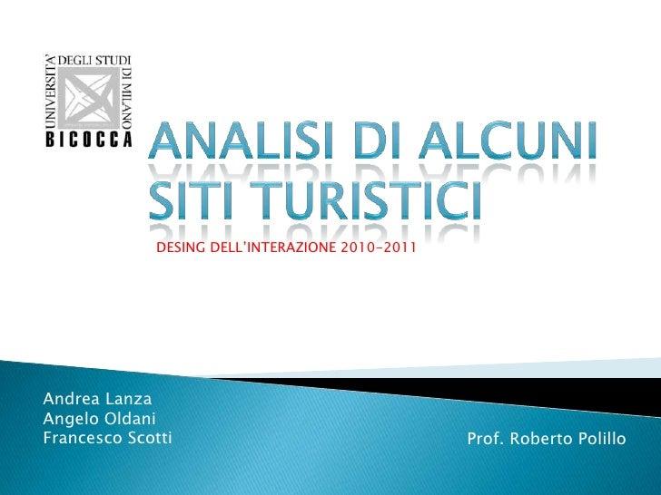Analisidi ALCUNI<br />Sitituristici<br />DESING DELL'INTERAZIONE 2010-2011<br />Andrea Lanza<br />Angelo Oldani<br />Franc...
