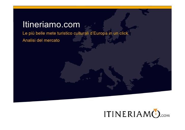 Itineriamo.com Le più belle mete turistico culturali d'Europa in un click Analisi del mercato