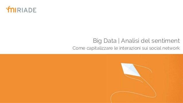 Big Data | Analisi del sentiment Come capitalizzare le interazioni sui social network
