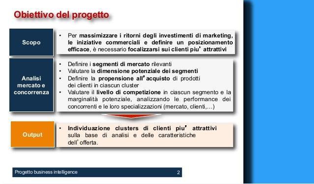 Obiettivo del progetto                     •   Per massimizzare i ritorni degli investimenti di marketing,   Scopo        ...